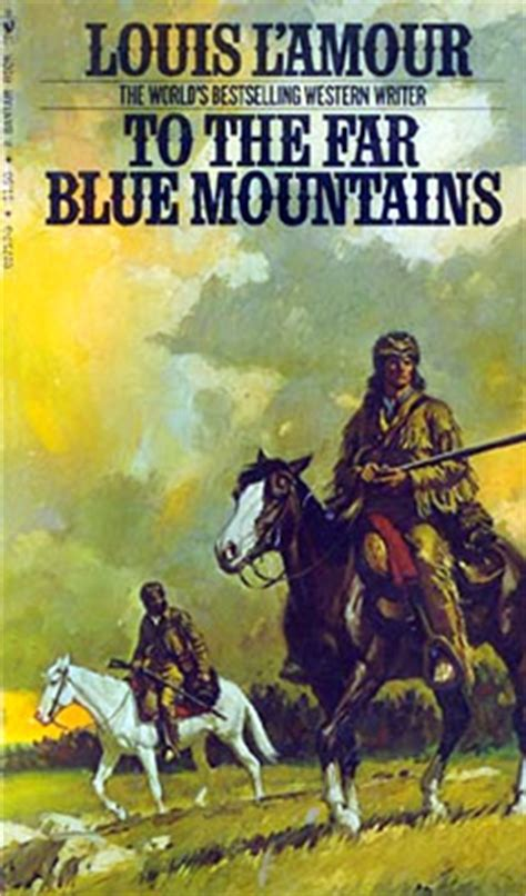 To the Far Blue Mountains - A novel by Louis L'Amour
