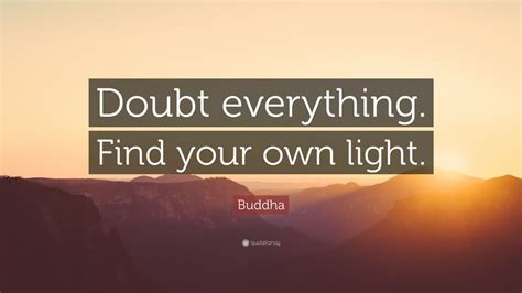 """Buddha Quote: """"Doubt everything"""