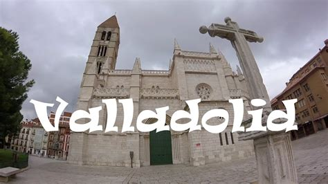 A Tour of Beautiful and Historic Valladolid, Spain - YouTube