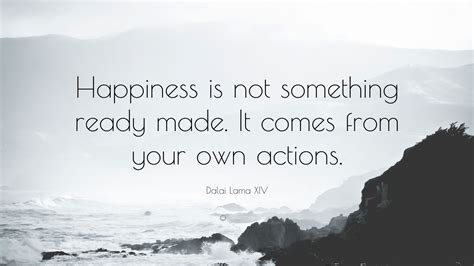 """Dalai Lama XIV Quote: """"Happiness is not something ready"""